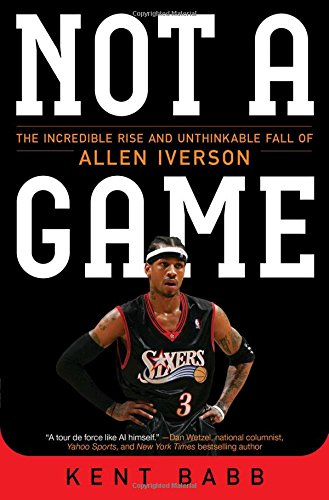not-a-game-the-incredible-rise-and-unthinkable-fall-of-allen-iverson