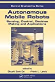 img - for Autonomous Mobile Robots: Sensing, Control, Decision Making and Applications (Automation and Control Engineering) book / textbook / text book