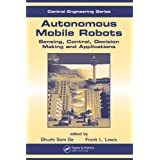 Autonomous Mobile Robots: Sensing, Control, Decision Making and Applications (Automation and Control Engineering) ~ Shuzhi Sam Ge