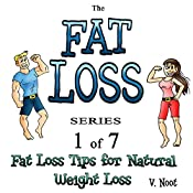 Fat Loss Tips for Natural Weight Loss: The Fat Loss Series, Book 1 | V. Noot