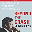 Beyond the Crash: Overcoming the First Crisis of Globalization Audiobook by Gordon Brown Narrated by Gordon Brown