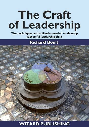 The Craft of Leadership: A Guide to the Skills,