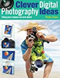 img - for Clever Digital Photography Ideas: Using Your Camera Out and About book / textbook / text book
