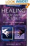 Healing Body, Mind & Spirit: A Guide...