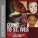 Going to St. Ives (Dramatization)  by Lee Blessing Narrated by Caroline Goodall, L. Scott Caldwell