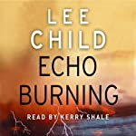 Echo Burning: Jack Reacher 5 (       ABRIDGED) by Lee Child Narrated by Kerry Shale