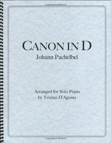 Canon In D - Pachelbel (Arranged For Advanced Solo Piano By Tristan D'Agosta)