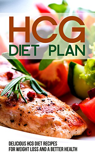 HCG Diet Plan: Delicious HCG Diet Recipes for Weight Loss and a Better Health
