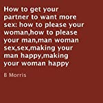 How to Get Your Partner to Want More Sex | B Morris