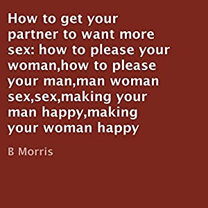 How to Get Your Partner to Want More Sex Audiobook
