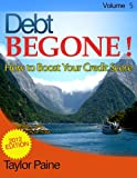 img - for Debt BEGONE! - How to Boost Your Credit Score book / textbook / text book