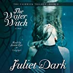 The Water Witch: The Fairwick Trilogy, Book 2 (       UNABRIDGED) by Juliet Dark Narrated by Justine Eyre