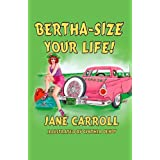 BERTHA-SIZE YOUR LIFE! ~ Jane Carroll