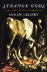 Strange Gods: A Secular History of Co...