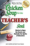 Chicken Soup for the Teacher's Soul: Stories to Open the Hearts and Rekindle the Spirits of Educators (English Edition)