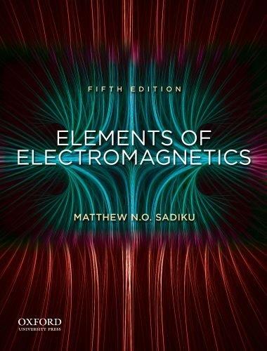 Elements of electromagnetics: matthew n. O. Sadiku: 9780199743001.