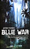 Blue War (1844165329) by Jeffrey Thomas