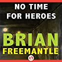 No Time for Heroes Audiobook by Brian Freemantle Narrated by P. J. Ochlan