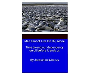 Man Cannot Live on Oil, Alone / Time to end our dependency on oil before it ends us
