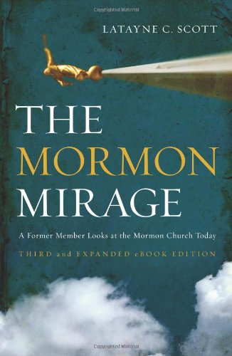 The Mormon Mirage: A Former Member Looks at the Mormon Church Today: Latayne C. Scott: 9780310291534: Amazon.com: Books