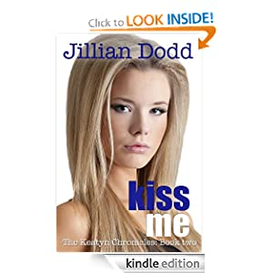 Kiss Me (The Keatyn Chronicles): Jillian Dodd: Amazon.com: Kindle Store