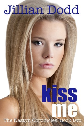 Kiss Me (The Keatyn Chronicles) by Jillian Dodd