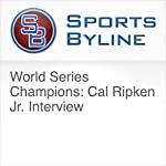 World Series Champions: Cal Ripken Jr. Interview   Ron Barr