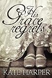 His Grace Regrets - A Regency Romance (English Edition)