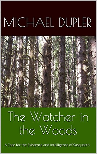 the-watcher-in-the-woods-a-case-for-the-existence-and-intelligence-of-sasquatch