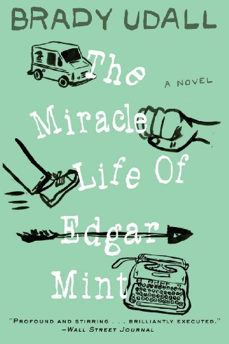 The Miracle Life of Edgar Mint: A Novel, Brady Udall