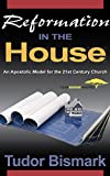 Reformation in the House: An Apostolic Model for the 21st Century Church