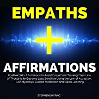 Empaths Affirmations: Positive Daily Affirmations to Assist Empaths in Training Their Line of Thoughts to Become Less Sensitive Using the Law of Attraction, Self-Hypnosis, Guided Meditation Rede von Stephens Hyang Gesprochen von: Larry Oliver