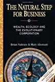 img - for The Natural Step for Business: Wealth, Ecology & the Evolutionary Corporation (Conscientious Commerce) book / textbook / text book