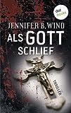 Als Gott schlief: Thriller von Jennifer B. Wind
