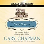 Now What?: The Chapman Guide to Marriage After Children (       UNABRIDGED) by Gary Chapman