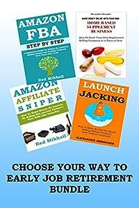 CHOOSE YOUR WAY TO EARLY JOB RETIREMENT BUNDLE: Supplement Business,Affiliate Marketing via Launch Jacking, Amazon Associate/Affiliate, FBA Amazon