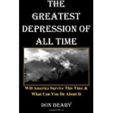 The Greatest Depression Of All Time: Will America Survive This Time & What Can You Do About It ~ Don Braby