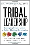 Tribal Leadership: How Successful Groups Form Organically: Leveraging Natural Groups to Build a Thriving Organization