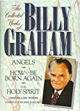The Collected Works of Billy Graham: Three Bestselling Works Complete in One Volume (Angels, How to Be Born Again, and The Holy Spirit)