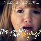 Did You Hear Me Crying?: Child Abuse True Stories Hörbuch von Cassie Moore Gesprochen von: Ana Clements