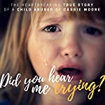 Did You Hear Me Crying?: Child Abuse True Stories | Cassie Moore