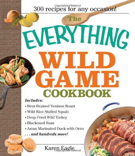 The Everything Wild Game Cookbook: From Fowl And Fish To Rabbit And Venison--300 Recipes For Home-Cooked Meals front-533487
