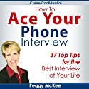 How to Ace Your Phone Interview Audiobook by Peggy McKee Narrated by Scott Miller
