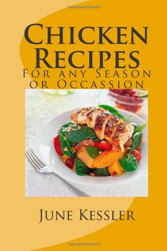 Chicken Recipes: Quick And Easy Chicken Recipes For Any Season Or Occassion