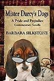 Mister Darcys Dogs: A Pride and Prejudice Contemporary Novella (Mister Darcy Series by Barbara Silkstone Book 1)