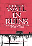 img - for The Great Wall in Ruins: Communication and Cultural Change in China (S U N Y Series in Human Communication Processes) book / textbook / text book