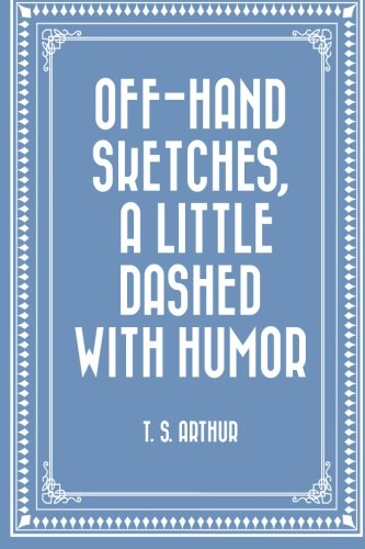 Off-Hand Sketches, a Little Dashed with Humor PDF
