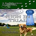 High in Trial: Raine Stockton Dog Mysteries, Volume 7 (       UNABRIDGED) by Donna Ball Narrated by Donna Postel