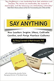 Say Anything: How Leaders Inspire Ideas, Cultivate Candor, And Forge Fearless Cultures