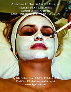 Avocado & Honey Facial Masque from Essential Oil Health Spa Treatments Series Collection Natural Luxury At Home Easy - Inexpensive - How to Guide
